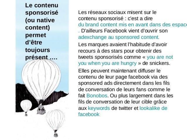 Le contenusponsorisé(ou nativecontent)permetd'êtretoujoursprésent ….Les réseaux sociaux misent sur lecontenu sponsorisé : ...