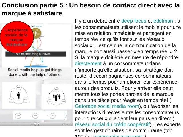Conclusion partie 5 : Un besoin de contact direct avec lamarque à satisfaireL'expériencesociale de lamarque#slideshareIl y...