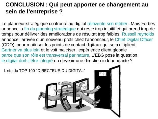 CONCLUSION : Qui peut apporter ce changement ausein de l'entreprise ?Le planneur stratégique confronté au digital réinvent...