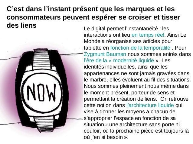 C'est dans l'instant présent que les marques et lesconsommateurs peuvent espérer se croiser et tisserdes liens Le digital ...