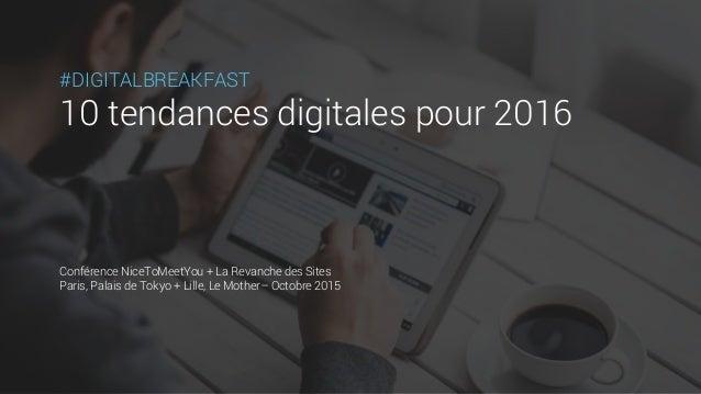 #DIGITALBREAKFAST 10 tendances digitales pour 2016 Conférence NiceToMeetYou + La Revanche des Sites Paris, Palais de Tokyo...