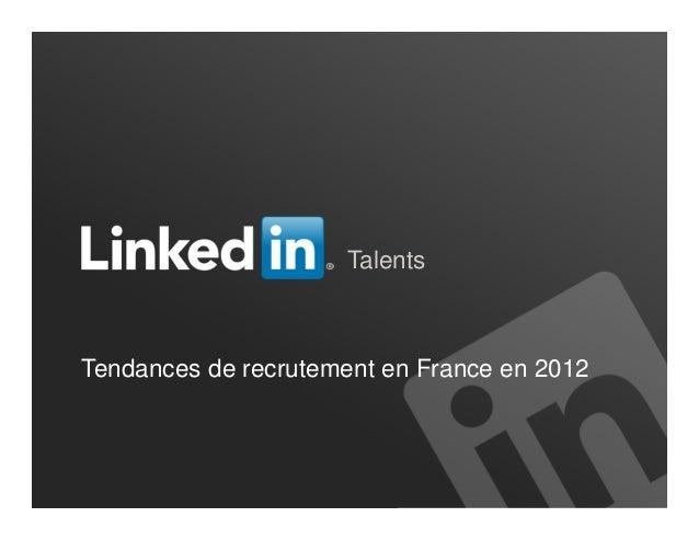 TalentsTendances de recrutement en France en 2012                                      NOM DE LA SOCIÉTÉ
