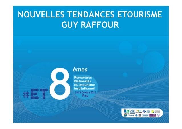 NOUVELLES TENDANCES ETOURISME        GUY RAFFOUR           Nouvelles tendances                   Tourisme en ...