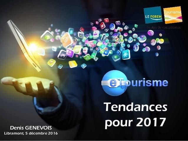 Tendances pour 2017Denis GENEVOIS Libramont, 5 décembre 2016