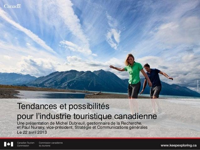 Tendances et possibilitéspour l'industrie touristique canadienneUne présentation de Michel Dubreuil, gestionnaire de la Re...