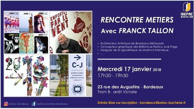 RENCONTRE METIERS Avec FRANCK TALLON • Ex-Directeur Artistique de Bordeaux Métropole • Concepteur graphique des Editions L...