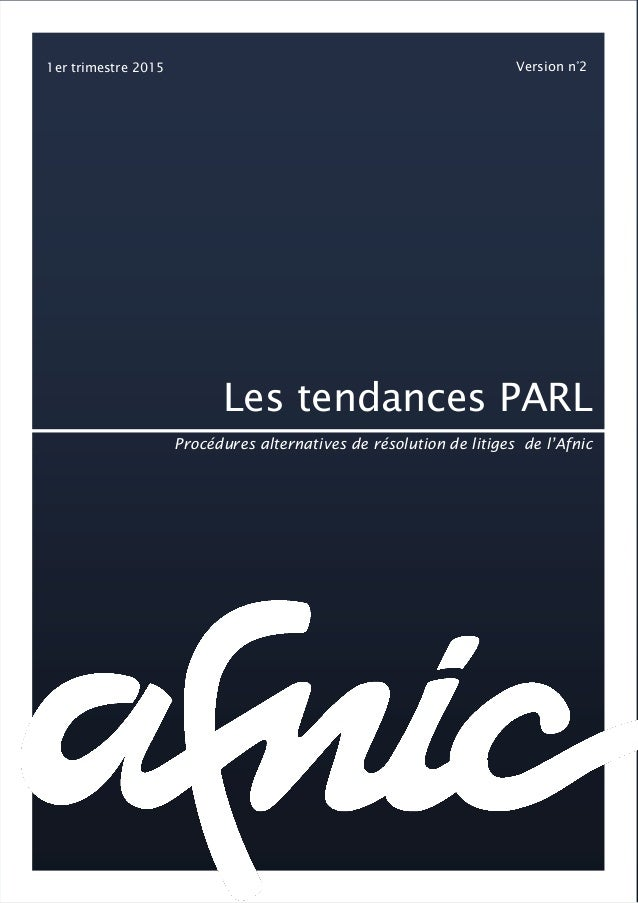 1er trimestre 2015 Version n°2 Les tendances PARL Procédures alternatives de résolution de litiges de l'Afnic