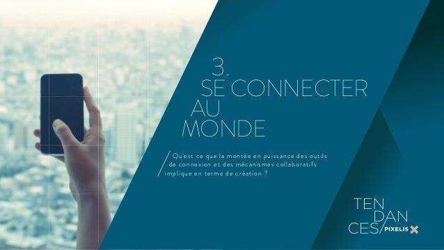 3.  SE CONNECTER  AU  MONDE  Qu'est ce que la montée en puissance des outils  de connexion et des mécanismes collaboratifs...