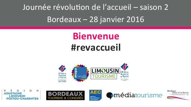 Journéerévolu+ondel'accueil–saison2 Bordeaux–28janvier2016 Bienvenue #revaccueil