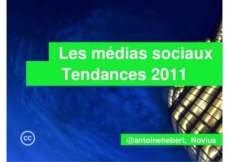 Les médias sociaux                 Tendances 2011                        @antoinehebert, Novius                           ...