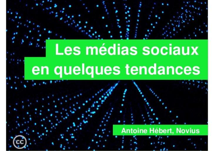 Les médias sociaux   en quelques tendances                             Antoine Hébert, Novius  NOVIUS – www.novius.com