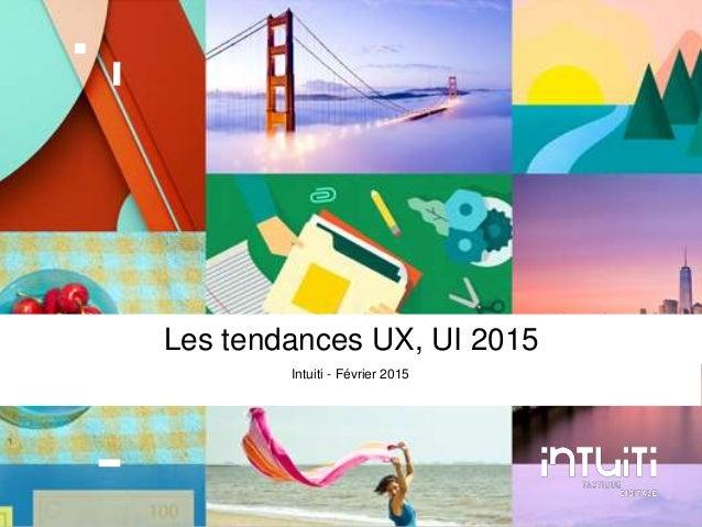 Intuiti I Les tendances UX UI 2015I Janvier 2015 Les tendances UX, UI 2015 Intuiti - Février 2015