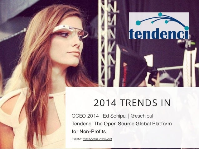 2014 TRENDS IN  CCEO 2014 | Ed Schipul | @eschipul  Tendenci The Open Source Global Platform  for Non-Profits  Photo: inst...