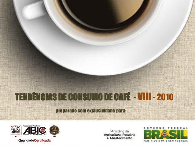 preparado com exclusividade para:TENDÊNCIAS DE CONSUMO DE CAFÉ - VIII - 2010