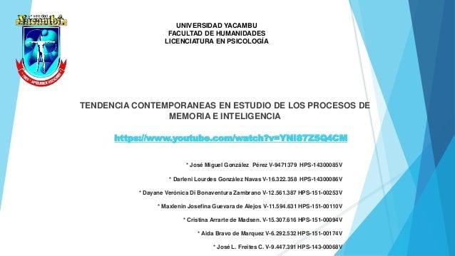 TENDENCIA CONTEMPORANEAS EN ESTUDIO DE LOS PROCESOS DE MEMORIA E INTELIGENCIA * José Miguel González Pérez V-9471379 HPS-1...