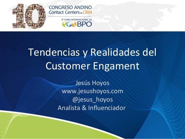 Tendencias y Realidades delCustomer EngamentJesús Hoyoswww.jesushoyos.com@jesus_hoyosAnalista & Influenciador