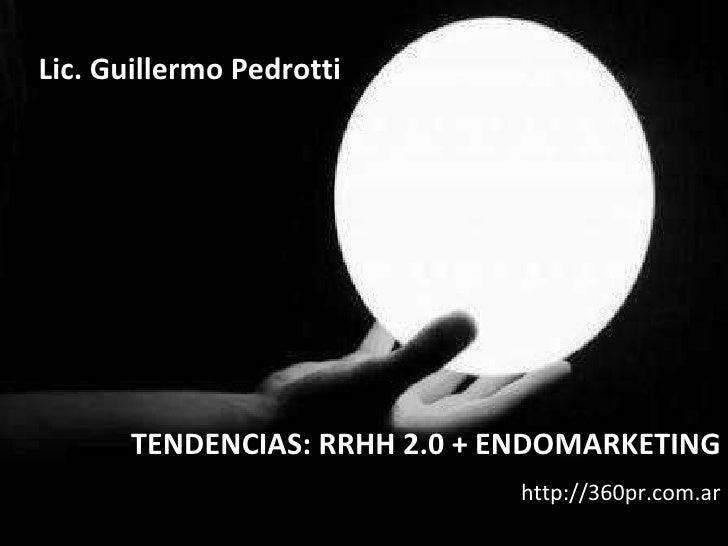 TENDENCIAS: RRHH 2.0 + ENDOMARKETING http://360pr.com.ar Lic. Guillermo Pedrotti