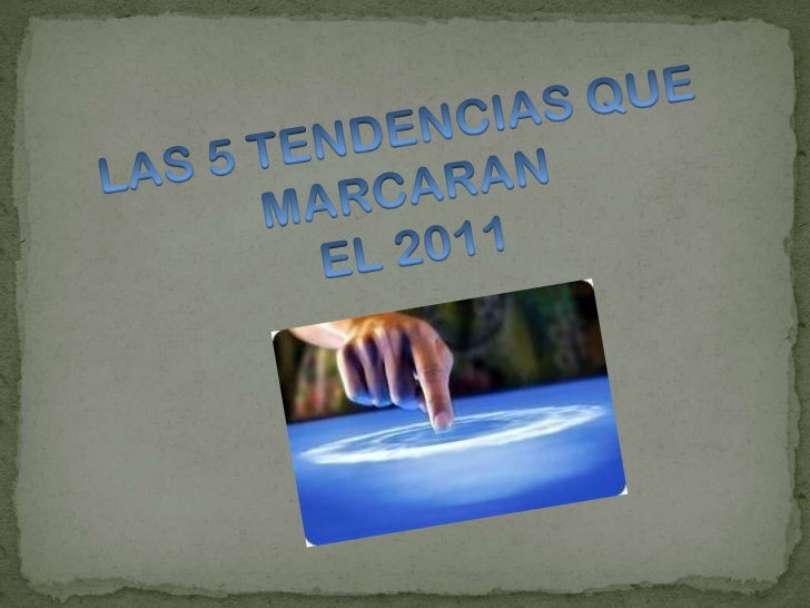 LAS 5 TENDENCIAS QUE MARCARAN<br />EL 2011<br />
