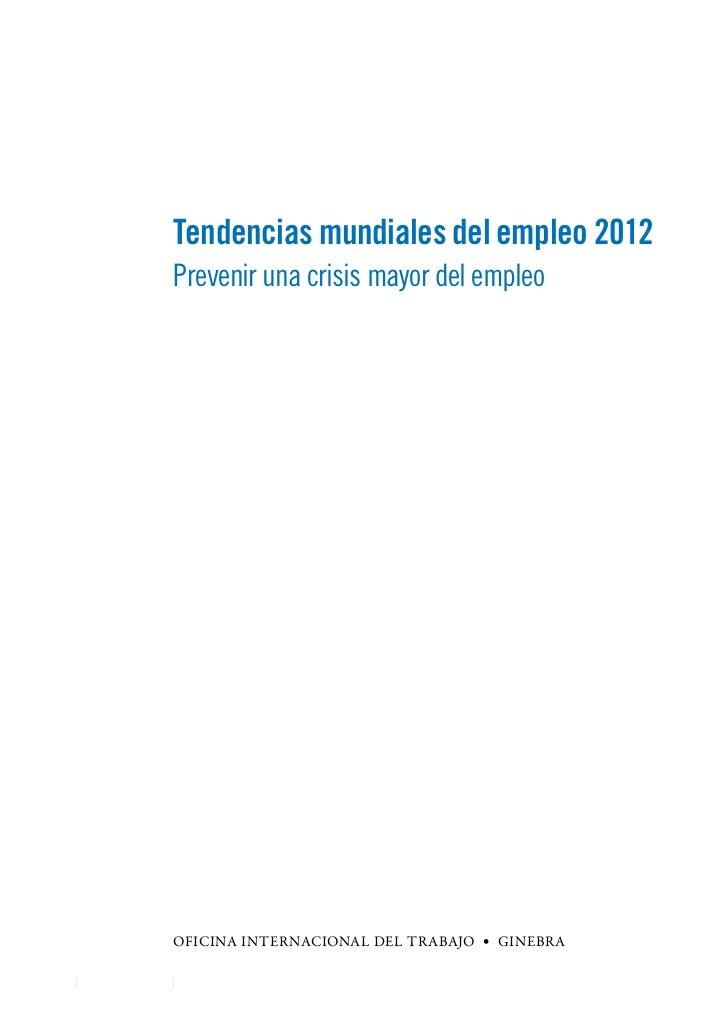 Tendencias mundiales del empleo 2012Prevenir una crisis mayor del empleoOficina Internacional del Trabajo • Ginebra