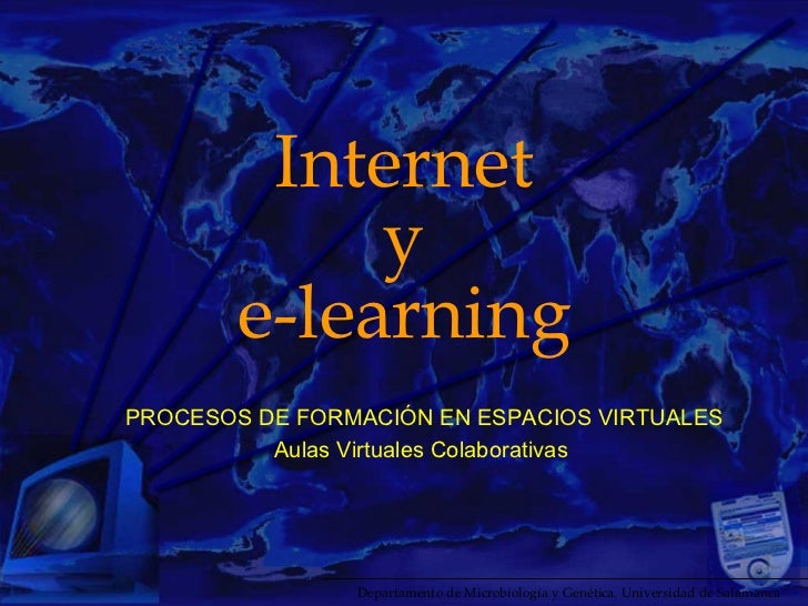 Internet y e-learning PROCESOS DE FORMACIÓN EN ESPACIOS VIRTUALES Aulas Virtuales Colaborativas