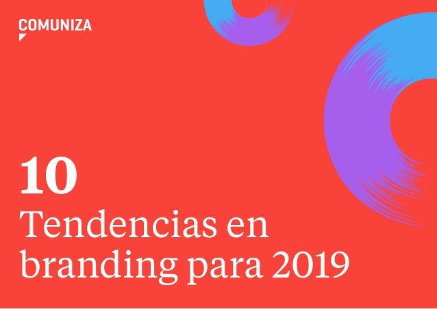 110 TENDENCIAS EN BRANDING PARA 2019 Tendencias en branding para 2019 10