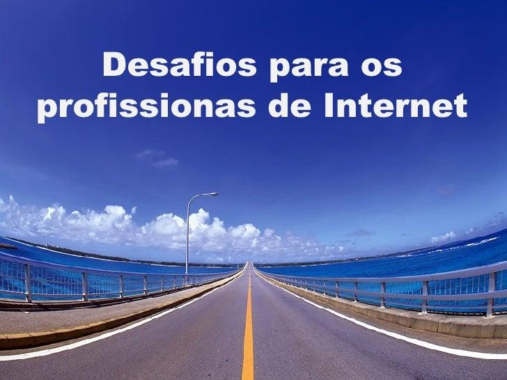 Desafios para os profissionas de Internet