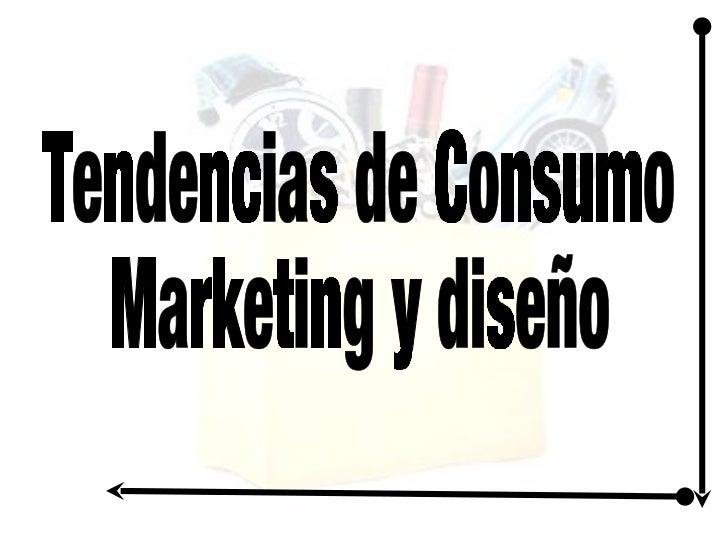 Tendencias de Consumo Marketing y diseño
