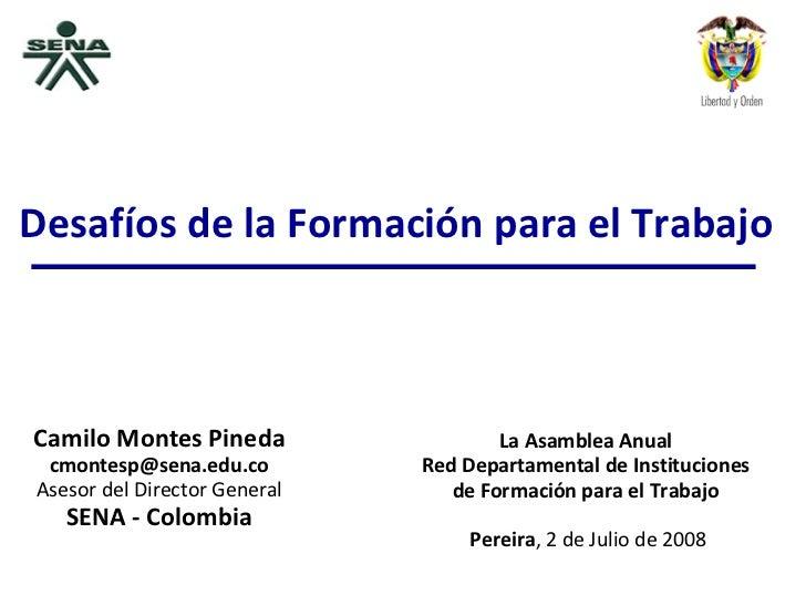 Camilo Montes Pineda [email_address] Asesor del Director General SENA - Colombia La Asamblea Anual  Red Departamental de I...