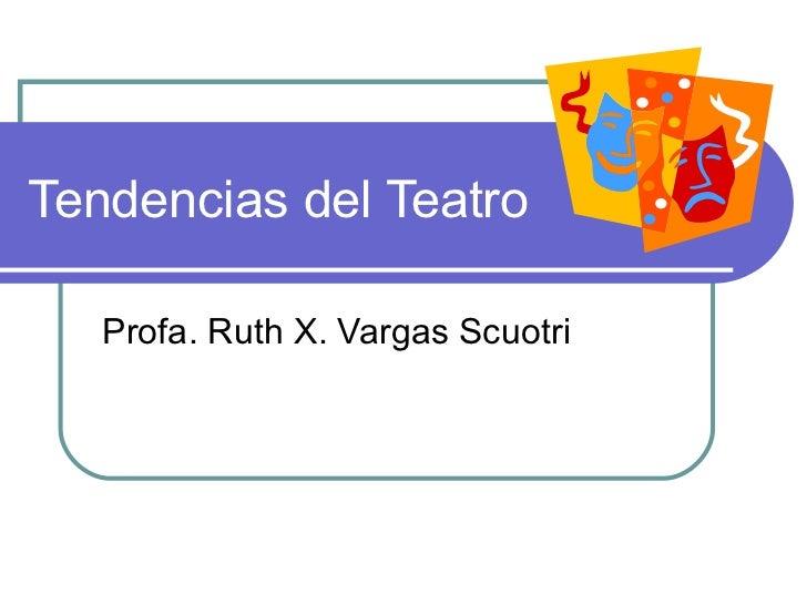 Tendencias del Teatro Profa. Ruth X. Vargas Scuotri