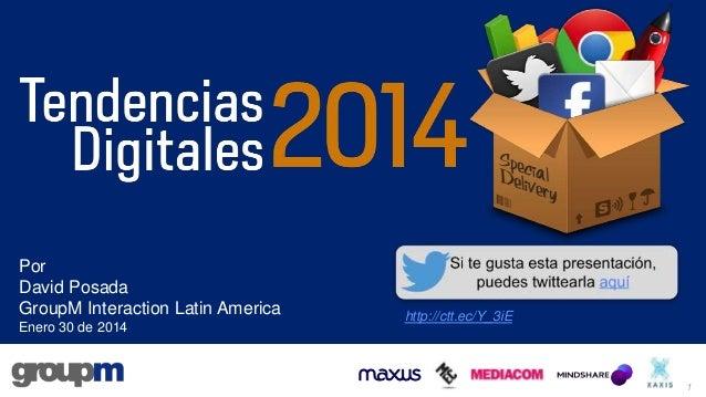 Por David Posada GroupM Interaction Latin America Enero 30 de 2014  http://ctt.ec/Y_3iE  1