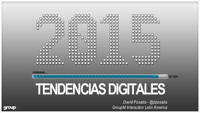 TENDENCIASDIGITALES David Posada - @dposada GroupM Interaction Latin America