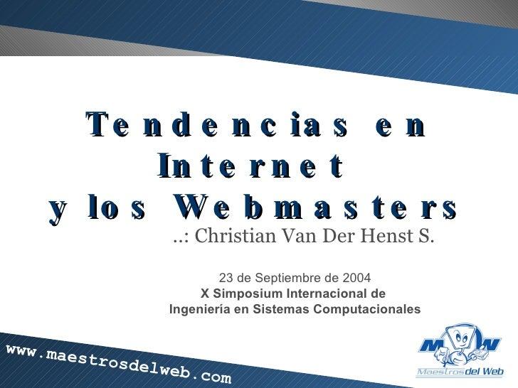 Tendencias en Internet  y los Webmasters ..: Christian Van Der Henst S. 23 de Septiembre de 2004 X Simposium Internacional...