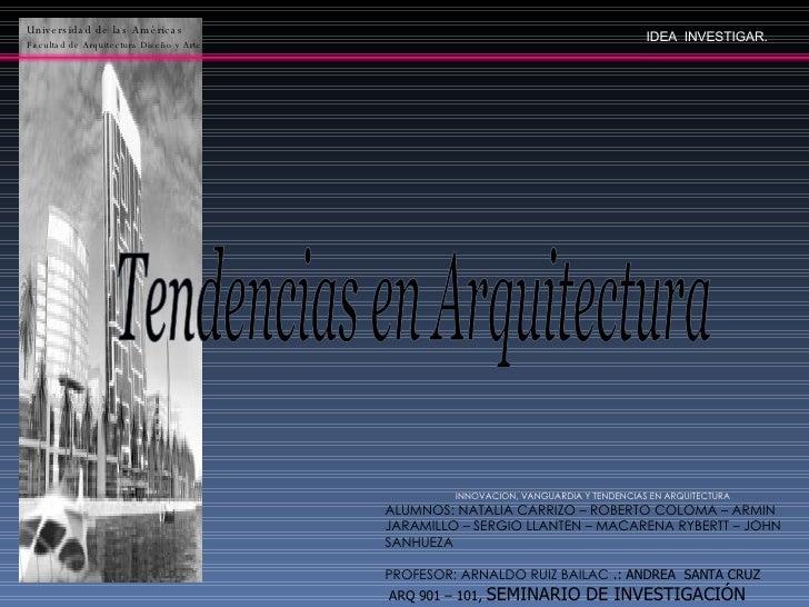 Universidad de las Américas Facultad de Arquitectura Diseño y Arte Tendencias en Arquitectura INNOVACION, VANGUARDIA Y TEN...