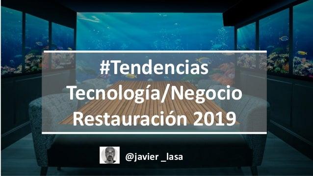 L A B #Tendencias Tecnología/Negocio Restauración 2019 @javier _lasa