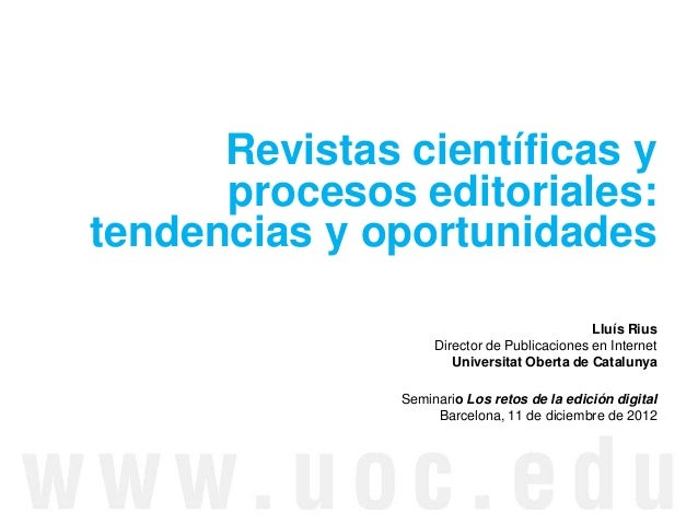Revistas científicas y procesos editoriales: tendencias y oportunidades Lluís Rius Director de Publicaciones en Internet U...