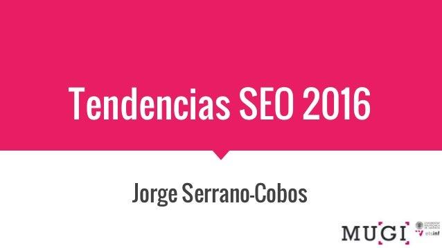 Tendencias SEO 2016 Jorge Serrano-Cobos