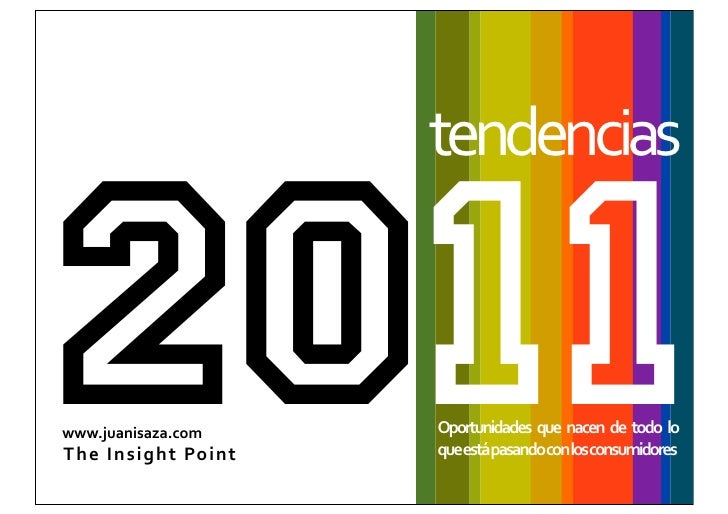 tendencias2011   *Oportunidades que nacen de todo lo que está pasando con los consumidoreswww.juanisaza.comT he  I nsigh...