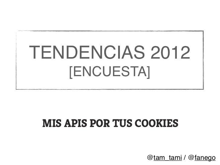 TENDENCIAS 2012   [ENCUESTA]            @tam_tami / @fanego