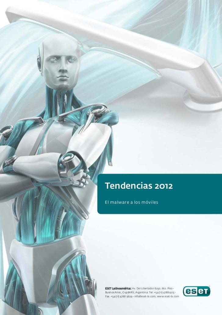 Tendencias 2012El malware a los móvilesESET Latinoamérica: Av. Del Libertador 6250, 6to. Piso -Buenos Aires, C1428ARS, Arg...