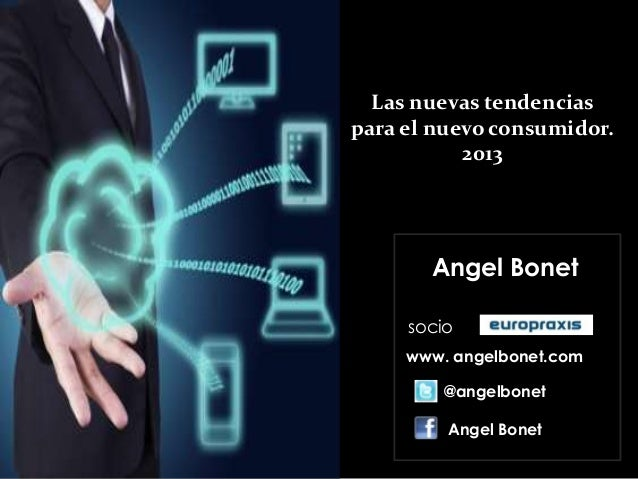 Las nuevas tendenciaspara el nuevo consumidor.           2013       Angel Bonet     socio     www. angelbonet.com         ...