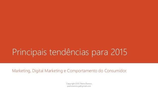 Principais tendências para 2015 Marketing, Digital Marketing e Comportamento do Consumidor. Copyright 2015 Pedro Ramos ped...