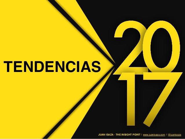 TENDENCIAS JUAN ISAZA - THE INSIGHT POINT | www.juanisaza.com | @juanisaza