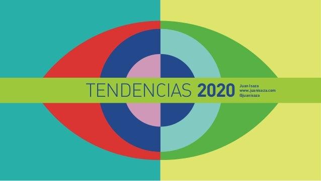 Juan Isaza www.juanisaza.com @juanisazaTENDENCIAS 2020