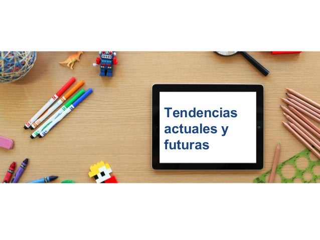 tendencias actuales y futuras future trends