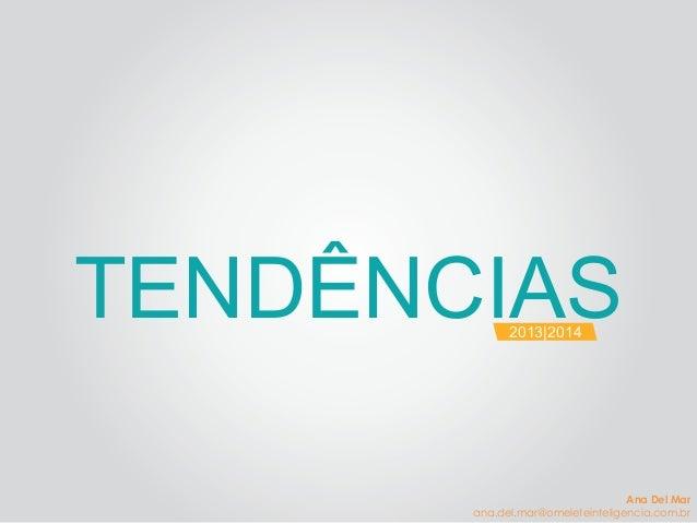 TENDÊNCIAS2013|2014 Ana Del Mar ana.del.mar@omeleteinteligencia.com.br