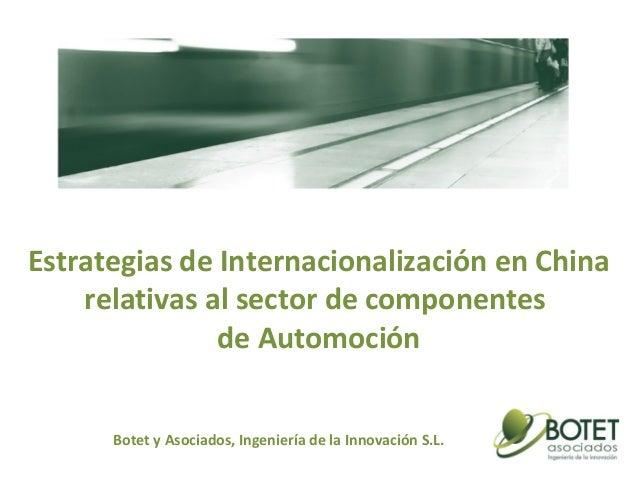 Estrategias de Internacionalización en China relativas al sector de componentes de Automoción Botet y Asociados, Ingenierí...