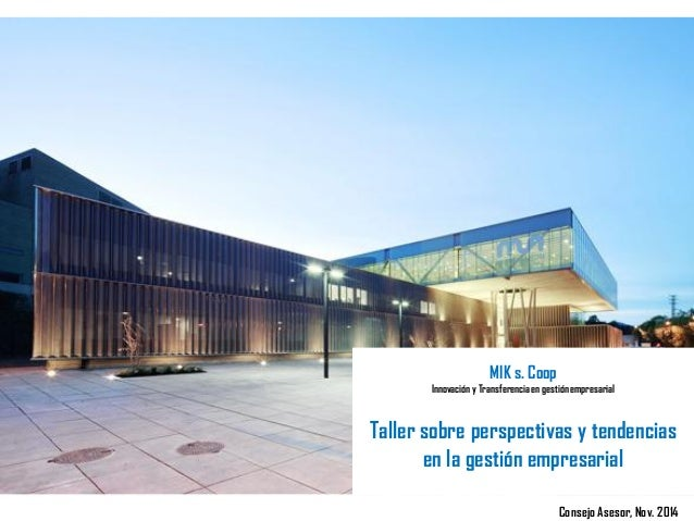 MIK s. Coop  Innovación y Transferencia en gestión empresarial  Taller sobre perspectivas y tendencias en la gestión empre...