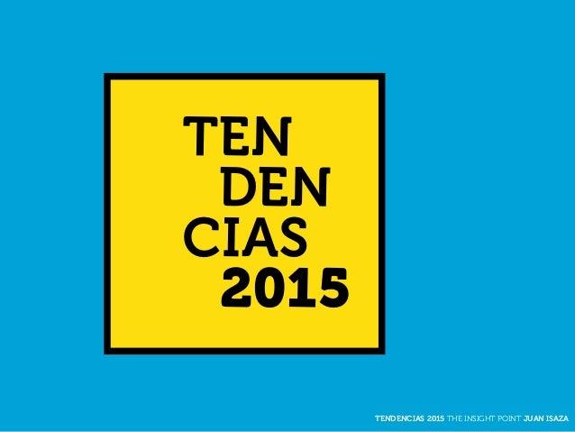TEN DEN CIAS 2015 TENDENCIAS 2015 THE INSIGHT POINT JUAN ISAZA