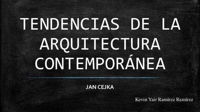 TENDENCIAS DE LA ARQUITECTURA CONTEMPORÁNEA JAN CEJKA Kevin Yair Ramírez Ramírez