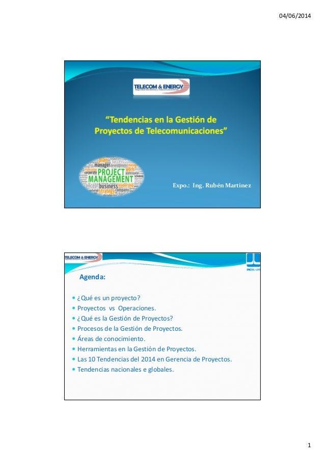 04/06/2014 1 Expo.: Ing. Rubén Martínez Agenda: ¿Qué es un proyecto? Proyectos vs Operaciones. ¿Qué es la Gestión de Proye...